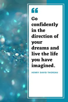 """Go confidently in the direction of your dreams and live the life you have imagined. Motivational Quotes, Funny Quotes, Inspirational Quotes, Quotes To Live By, Life Quotes, Productivity Quotes, Emotional Strength, Henry David Thoreau, How To Gain Confidence"
