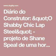 "Shane Speal's 1 Hour Project: Make Your Own ""Shabby-Chic"" Lap Steel Make Your Own, Make It Yourself, How To Make, Lap Steel Guitar, Shabby Chic, Building Companies, Log Projects, Diy Crafts, Kleding"