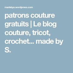patrons couture gratuits   Le blog couture, tricot, crochet... made by S.
