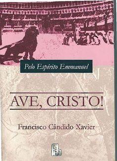 Livro AVE CRISTO - pelo espírito Emmanuel - psicografado por Francisco Cândido Xavier