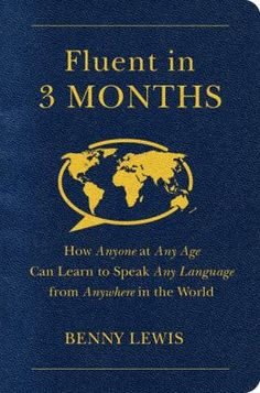 Fluent in 3 Months: How Anyone at Any Age Can Learn to Speak Any Language from Anywhere in the World is a new blueprint for fast language learning.