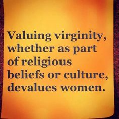 Yes! Female virginity should have no bearing on a woman's worth.