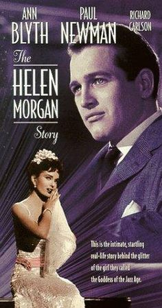 Directed by Michael Curtiz.  With Ann Blyth, Paul Newman, Richard Carlson, Gene Evans. Torch singer Helen Morgan rises from sordid beginnings to fame and fortune only to lose it all to alcohol and poor personal choices.