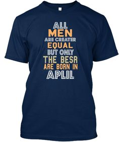 All Men Are Creater Equal But Only The Besr Are Born In Aplil Navy T-Shirt Front