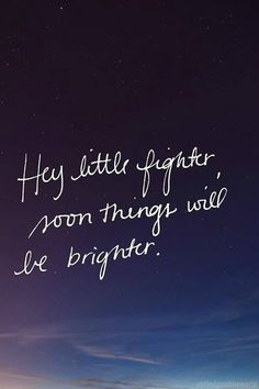 Hey Little Fighter, soon things will be BRIGHTER!  www.consciousmanifestor.com