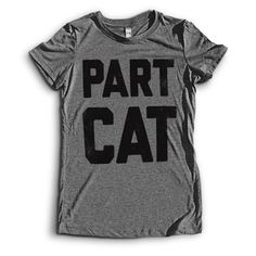 Its obvious, youre so madly in love with cats that it has gone beyond a purely kitty based obsession, you are now Part Cat, and need a t