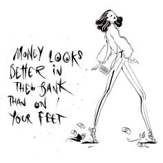 """Money looks better in the bank than on your feet."" #GIRLBOSS"