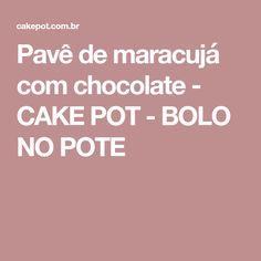 Pavê de maracujá com chocolate - CAKE POT - BOLO NO POTE