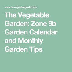 The Vegetable Garden: Zone 9b Garden Calendar and Monthly Garden Tips