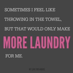 Hahaha laundry quotes funny, funny quotes, me quotes, work quotes, la Great Quotes, Quotes To Live By, Me Quotes, Funny Quotes, Inspirational Quotes, Work Quotes, The Words, Just For Laughs, Just For You