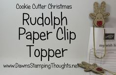 Rudolph Paper Clip Topper using Cookie Cutter Christmas  from Stampin'Up!