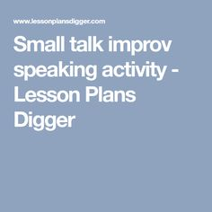 Small talk improv speaking activity - Lesson Plans Digger