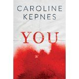 """""""YOU"""" by Caroline Kepnes: why it's the best book I've read in years and why you should read it too"""