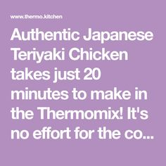 Authentic Japanese Teriyaki Chicken takes just 20 minutes to make in the Thermomix! It's no effort for the cook & much easier & tastier than a takeaway! Chicken Recipes Thermomix, Chicken Teriyaki Recipe, Teriyaki Sauce, Raw Food Recipes, Mexican Food Recipes, Recipes Dinner, Drink Recipes, Crock Pot Freezer, Healthy Freezer Meals