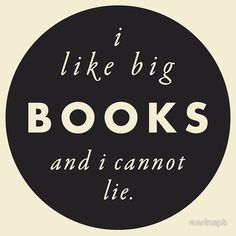 I like big books and I cannot lie.