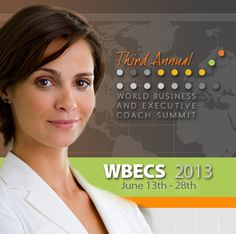 """World Business & Executive Coach Summit- WBECS => The Industry's Premier Annual Online Event http://wbecs.com/ """"Multiply your success, not your workload."""""""