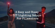 3 Easy and Cheap DIY Lighting Setups for Filmmakers #filmmaker