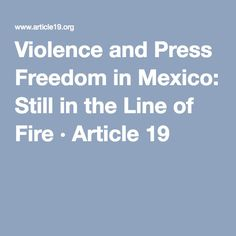 Violence and Press Freedom in Mexico: Still in the Line of Fire · Article 19