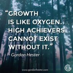 """""""Growth is like oxygen. High achievers cannot exist without it."""" Gordon Hester gordonhester.com Business Motivational Quotes, Achievement Quotes, Inner Circle, Teamwork, Quotes To Live By, Knowledge, How To Apply, Wisdom, Relationship"""