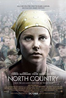 North Country- drama starring Charlize Theron; based on true story of a sexual harassment case in the USA in the 80s.