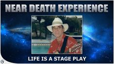Life Is A Stage Play - Near Death Experience - Rich Kelley