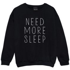Need More Sleep Sweater Jumper Womens Ladies Fun Tumblr Hipster Swag... (8.329 BHD) ❤ liked on Polyvore featuring tops, black, sweatshirts and women's clothing