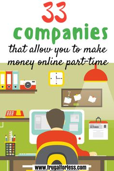33 Companies That Will Allow You To Make Money Online Part-time.