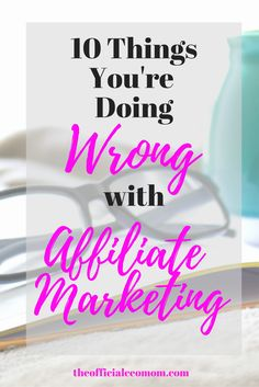 10 Things You're Doing Wrong When it Comes to Affiliate Marketing! << The Official CEO Mom
