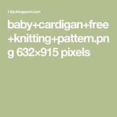 baby+cardigan+free+knitting+pattern.png 632×915 pixels