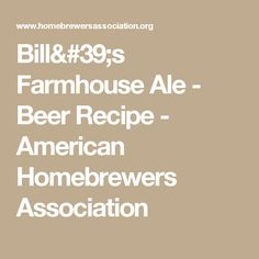 Bill's Farmhouse Ale - Beer Recipe - American Homebrewers Association