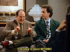 The show is about NOTHING! -George #Costanza #Seinfeld