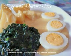 Eggs with mustard sauce -- uniquely German Try it at http://www.quick-german-recipes.com/eggs-with-mustard-sauce.html