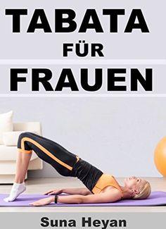Tabata für Frauen: Das 4 Minuten Training für maximale Fettverbrennung & effektiven Muskelaufbau: (Fitness für Frauen, HIT, Intervall Training, Abnehmen schnell effektiv, Abnehmen für Frauen)