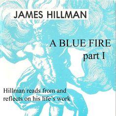 A Blue Fire, Part I with James Hillman