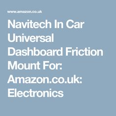 Navitech In Car Universal Dashboard Friction Mount For: Amazon.co.uk: Electronics