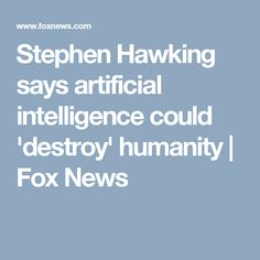 Stephen Hawking says artificial intelligence could 'destroy' humanity  | Fox News