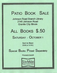 Friends of the Library Patio Book Saturday, October 1, 2016 2145 Johnson Road 9 AM-Noon Rain or Shine All items 50 cents A table with special books and items will be priced separately Proceeds bene…