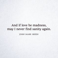 If Love be madness...