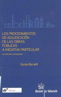 Los procedimientos de adjudicación de las obras públicas a iniciativa particular : un estudio comparado / Giulia Benetti. - Valencia : Tirant lo Blanch, 2014
