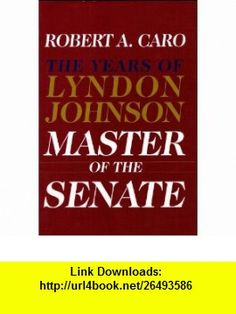 Master of the Senate the Years of Lyndon Robert A Caro ,   ,  , ASIN: B0013QAT92 , tutorials , pdf , ebook , torrent , downloads , rapidshare , filesonic , hotfile , megaupload , fileserve