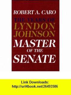 Master of the Senate the Years of Lyndon Robert A Caro ,   ,  , ASIN: B0013QAT92 , tutorials , pdf , ebook , torrent , downloads , rapidshare , filesonic , hotfile , megaupload , fileserve