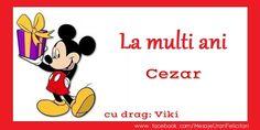 Felicitari personalizate de zi de nastere - La multi ani Cezar Viki Nasa, Mickey Mouse, Disney Characters, Fictional Characters, 8 Martie, Birthday, Birthdays, Fantasy Characters, Baby Mouse