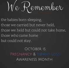 October is Pregnancy and Infant loss awareness month. I've had 1 miscarriage and 1 stillbirth all in a 7 month's time Miscarriage Remembrance, Miscarriage Quotes, Miscarriage Awareness, Stillborn Quotes, Stillborn Baby, Remembrance Tattoos, Grieving Quotes, Infant Loss Awareness, Sids Awareness