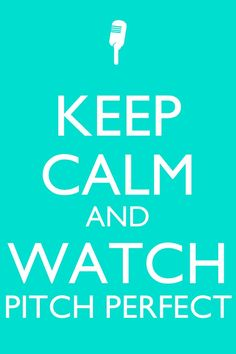 Keep Calm And Watch Pitch Perfect..:)