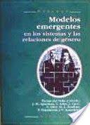 Modelos emergentes en los sistemas y las relaciones de género / Del Valle, Teresa (Ubicado en FFL y CC Ed )  http://mezquita.uco.es/record=b1143878~S6*spi