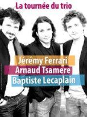 Arnaud tsamere - baptiste lecaplain jeremy ferrari