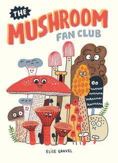 The mushroom fan club / Elise Gravel. This nonfiction children's picture book introduces us to nature's most alien creatures. Learn all the wildest, forest fungus facts. Gravel's cute, whimsical drawings will make a mushroom fan out of anyone. Photo Wall Collage, Picture Wall, Collage Art, Room Posters, Poster Wall, Poster Prints, Elise Gravel, Kunst Poster, Hippie Art
