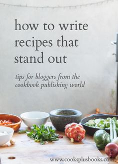 A cookbook literary agent's advice on how to write recipes that stand out from the millions of recipes available online, so that you get even more readers and attract attention from top agents and media!