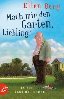 ~*Book Lounge-Lesegenuss*~: || Mach mir den Garten, Liebling! || Ellen Berg