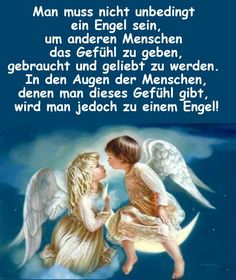 One need not be an angel, to give other people the feeling of being needed and loved. In the eyes of the people you are feeling, but it is an angel! Quotes To Live By, Love Quotes, Am Club, German Quotes, Holy Cross, Guardian Angels, My Dear Friend, God Jesus, Big Love